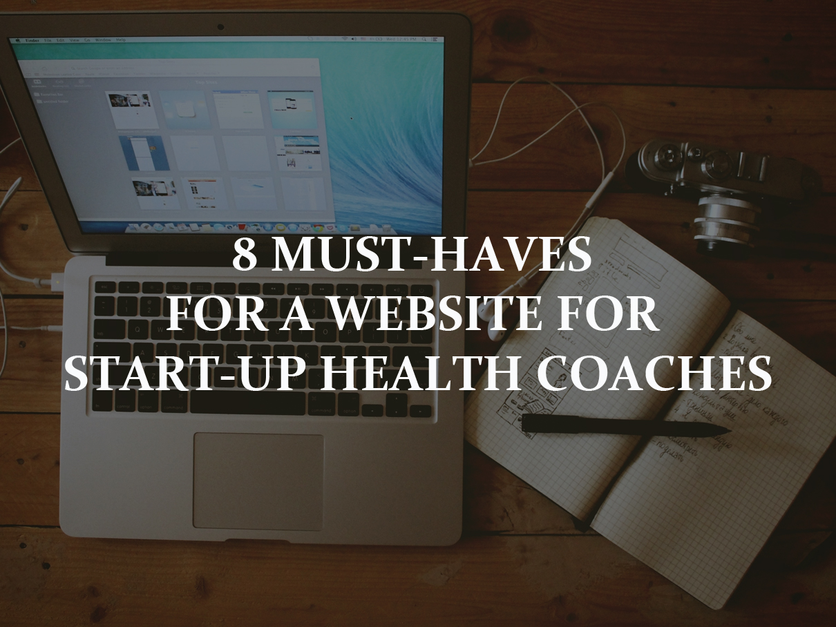 8 Must-Haves For A Website For Start-Up Health Coaches