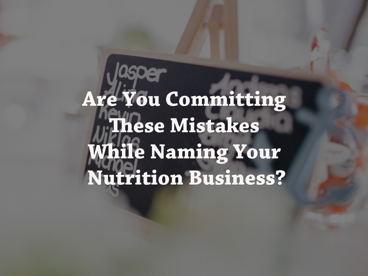 Are You Committing These Mistakes While Naming Your Nutrition Business?