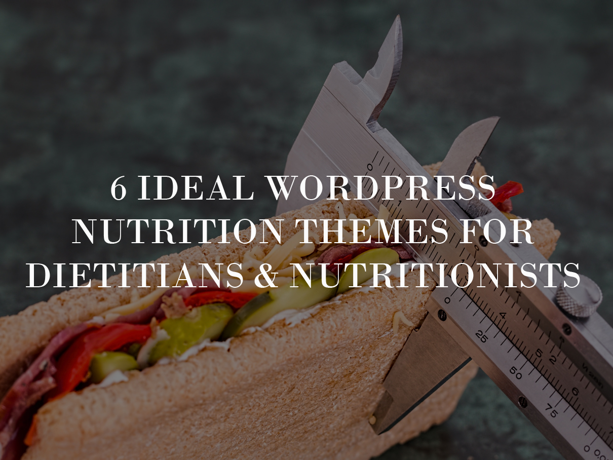 6 Ideal WordPress Nutrition Themes For Dietitians & Nutritionists