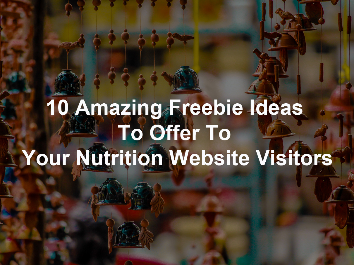 10 Amazing Freebie Ideas To Offer To Your Nutrition Website Visitors