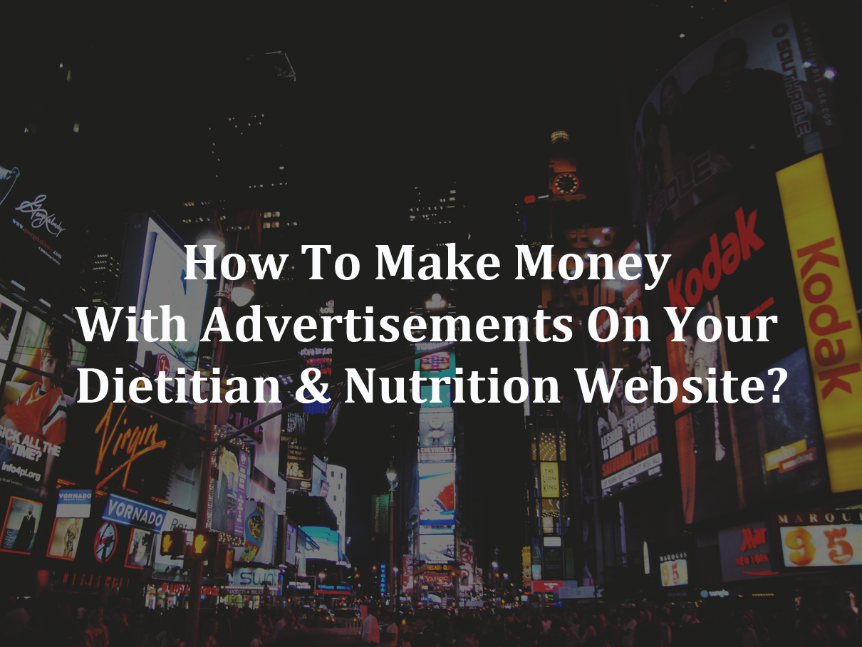 How To Make Money With Advertisements On Your Dietitian & Nutrition Website?