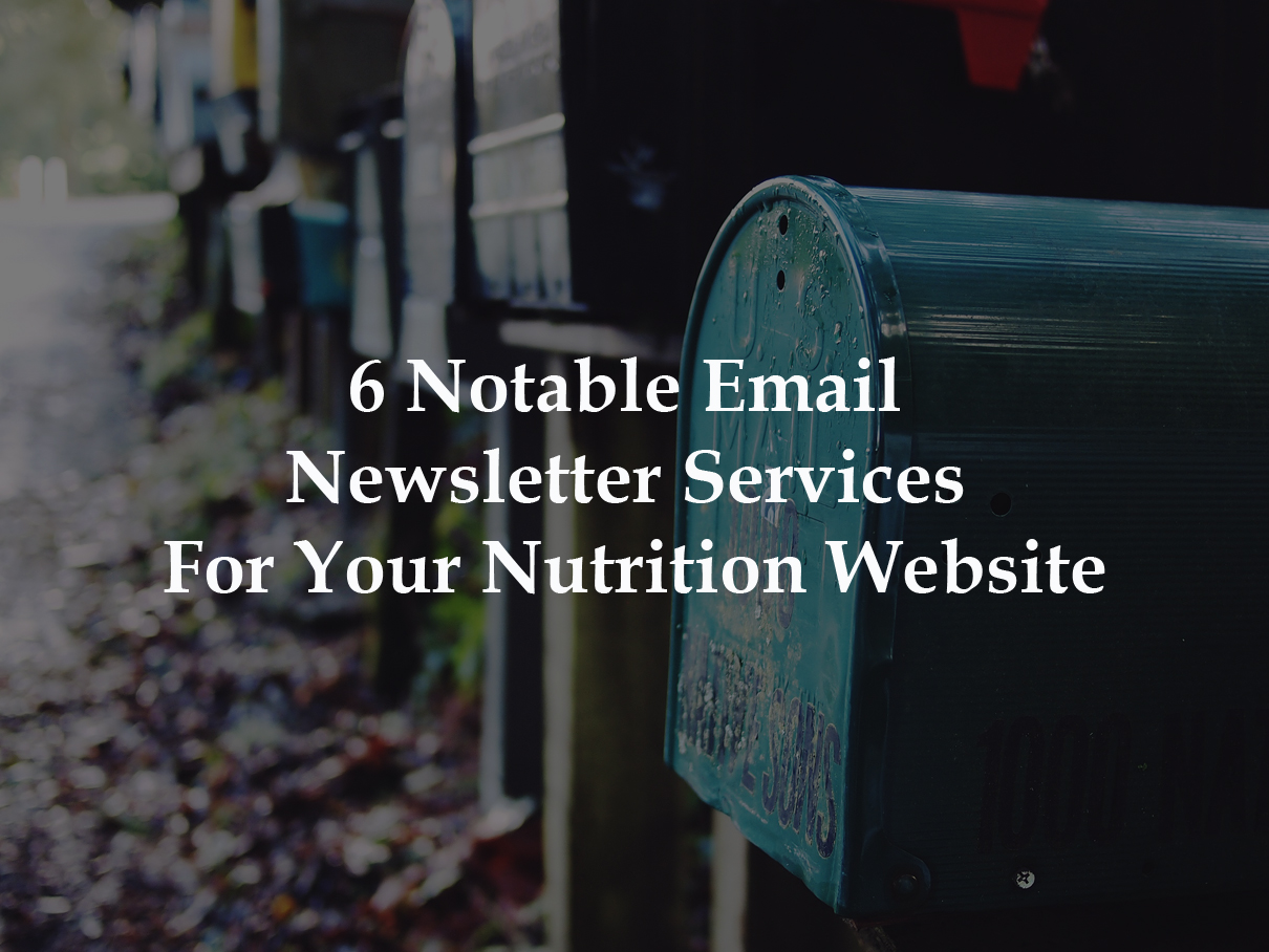 6 Notable Email Newsletter Services For Your Nutrition Website